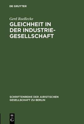 Gleichheit in der Industriegesellschaft - Schriftenreihe der Juristischen Gesellschaft Zu Berlin, 65 (Hardback)