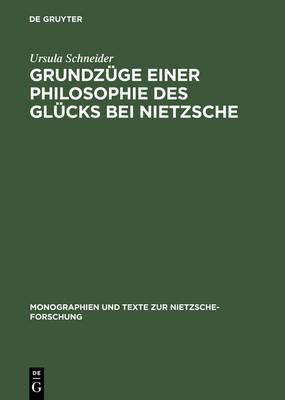 Grundzuge Einer Philosophie Des Glucks Bei Nietzsche (Hardback)