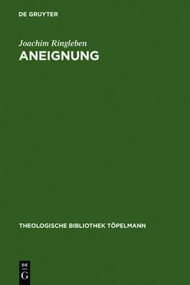 Aneignung - Theologische Bibliothek Topelmann 40 (Hardback)