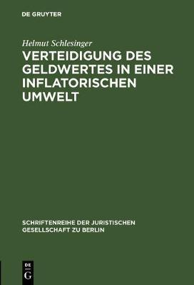 Verteidigung des Geldwertes in einer inflatorischen Umwelt - Schriftenreihe der Juristischen Gesellschaft Zu Berlin 72 (Hardback)