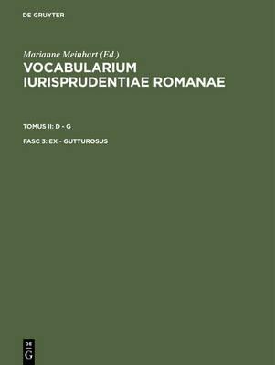 Vocabularium Iurisprudentiae Romanae, Fasc 3, Ex - Gutturosus (Hardback)