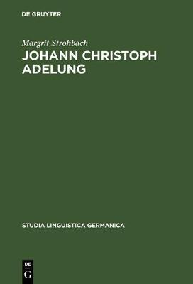 Johann Christoph Adelung - Studia Linguistica Germanica 21 (Hardback)