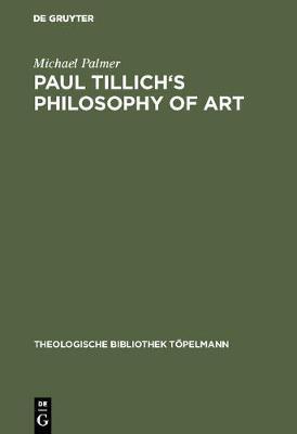 Paul Tillich's Philosophy of Art - Theologische Bibliothek Topelmann (Hardback)
