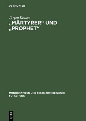 """""""m rtyrer"""" Und """"prophet"""": Studien Zum Nietzsche-Kult in Der Bildenden Kunst Der Jahrhundertwende - Monographien Und Texte Zur Nietzsche-Forschung 14 (Hardback)"""