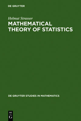 Mathematical Theory of Statistics: Statistical Experiments and Asymptotic Decision Theory - De Gruyter Studies in Mathematics (Hardback)