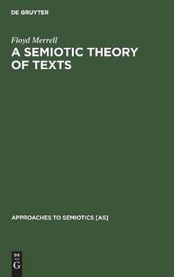 A Semiotic Theory of Texts - Approaches to Semiotics [AS] (Hardback)