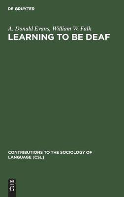 Learning to be Deaf - Contributions to the Sociology of Language [CSL] (Hardback)