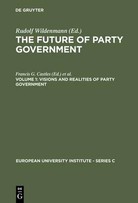 Visions and Realities of Party Government - European University Institute - Series C 5/1 (Hardback)