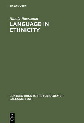 Language in Ethnicity: A View of Basic Ecological Relations - Contributions to the Sociology of Language [CSL] 44 (Hardback)