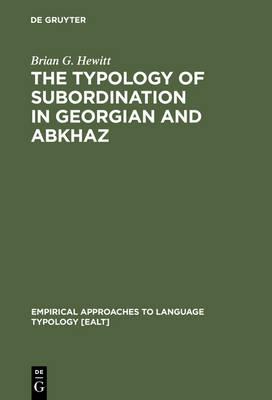 The Typology of Subordination in Georgian and Abkhaz - Empirical Approaches to Language Typology [EALT] 5 (Hardback)