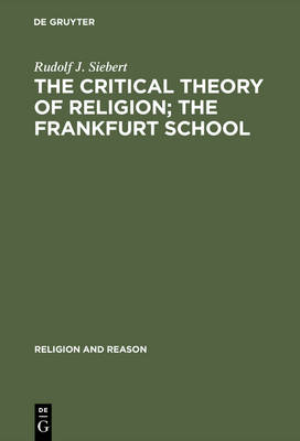 The Critical Theory of Religion. The Frankfurt School: From Universal Pragmatic to Political Theology - Religion and Reason (Hardback)