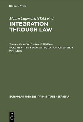 The Legal Integration of Energy Markets - European University Institute: Series A 2/5 (Hardback)