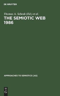 The Semiotic Web 1986 - Approaches to Semiotics [AS] 78 (Hardback)