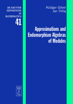 Approximations and Endomorphism Algebras of Modules - De Gruyter Expositions in Mathematics 41 (Hardback)