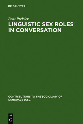 Linguistic Sex Roles in Conversation: Social Variation in the Expression of Tentativeness in English - Contributions to the Sociology of Language [CSL] 45 (Hardback)