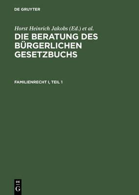 Die Beratung des Burgerlichen Gesetzbuchs, Familienrecht I - Die Beratung Des Burgerlichen Gesetzbuchs (Hardback)