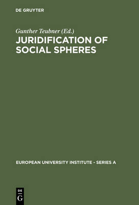 Juridification of Social Spheres: A Comparative Analysis in the Areas ob Labor, Corporate, Antitrust and Social Welfare Law - European University Institute: Series A (Hardback)