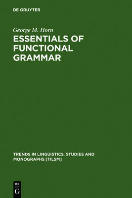 Essentials of Functional Grammar: A Structure-Neutral Theory of Movement, Control, and Anaphora - Trends in Linguistics. Studies and Monographs [TiLSM] (Hardback)