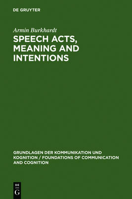 Speech Acts, Meaning and Intentions: Critical Approaches to the Philosophy of John R. Searle - Grundlagen der Kommunikation und Kognition/Foundations of Communication and Cognition (Hardback)