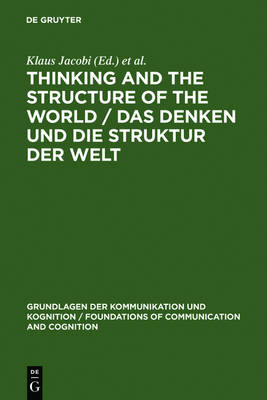 Thinking and the Structure of the World / Das Denken und die Struktur der Welt: Hector-Neri Castaneda's epistemic Ontology presented and criticized / Hector-Neri Castaneda's epistemische Ontologie in Darstellung und Kritik - Grundlagen der Kommunikation und Kognition/Foundations of Communication and Cognition (Hardback)