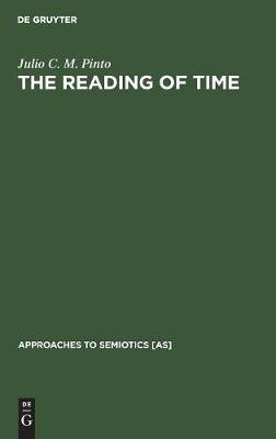 The Reading of Time: A Semantico-Semiotic Approach - Approaches to Semiotics [AS] (Hardback)