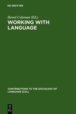 Working with Language: A Multidisciplinary Consideration of Language Use in Work Contexts - Contributions to the Sociology of Language [CSL] 52 (Hardback)