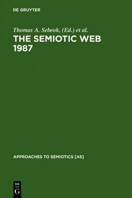 The Semiotic Web 1987 - Approaches to Semiotics [AS] 81 (Hardback)
