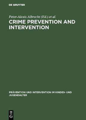 Crime Prevention and Intervention: Legal and Ethical Problems - Pravention und Intervention im Kindes- und Jugendalter (Hardback)