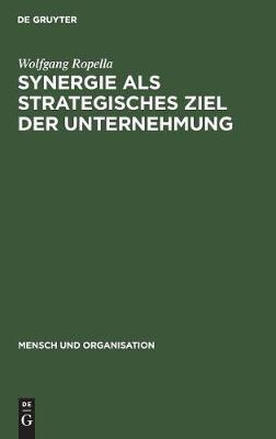 Synergie als strategisches Ziel der Unternehmung - Mensch Und Organisation 17 (Hardback)