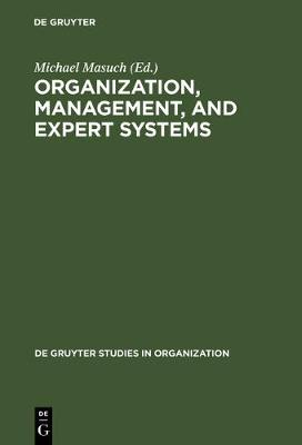 Organization, Management, and Expert Systems: Models of Automated Reasoning - De Gruyter Studies in Organization (Hardback)