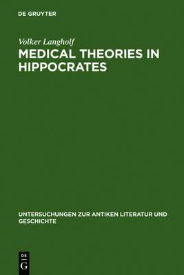 """Medical Theories in Hippocrates: Early Texts and the """"Epidemics"""" - Untersuchungen zur Antiken Literatur und Geschichte (Hardback)"""