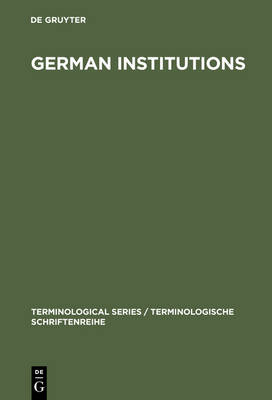 German Institutions: Designations, Abbreviations, Acronyms - Terminological Series / Terminologische Schriftenreihe 3 (Hardback)