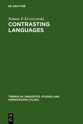 Contrasting Languages: The Scope of Contrastive Linguistics - Trends in Linguistics. Studies and Monographs [TiLSM] 51 (Hardback)