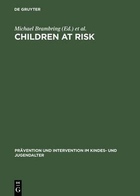 Children at Risk: Assessment, Longitudinal Research and Intervention - Pravention und Intervention im Kindes- und Jugendalter (Hardback)