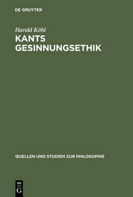 Kants Gesinnungsethik - Quellen Und Studien Zur Philosophie 25 (Hardback)