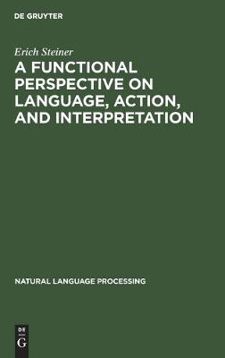 A Functional Perspective on Language, Action, and Interpretation: An Initial Approach with a View to Computational Modeling - Natural Language Processing (Hardback)
