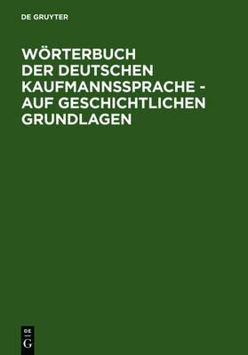 W rterbuch Der Deutschen Kaufmannssprache - Auf Geschichtlichen Grundlagen (Hardback)
