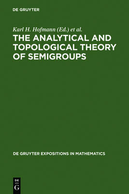 The Analytical and Topological Theory of Semigroups: Trends and Developments - De Gruyter Expositions in Mathematics 1 (Hardback)
