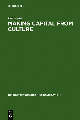Making Capital from Culture: The Corporate Form of Capitalist Cultural Production - De Gruyter Studies in Organization (Hardback)