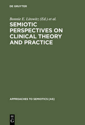 Semiotic Perspectives on Clinical Theory and Practice: Medicine, Neuropsychiatry and Psychoanalysis - Approaches to Semiotics [AS] (Hardback)