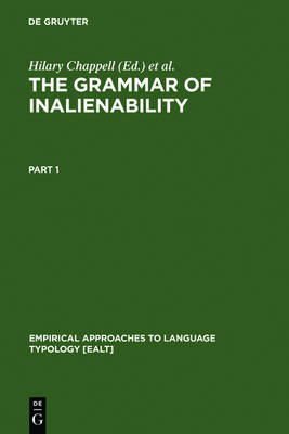 The Grammar of Inalienability: A Typological Perspective on Body Part Terms and the Part-Whole Relation - Empirical Approaches to Language Typology [EALT] 14 (Hardback)