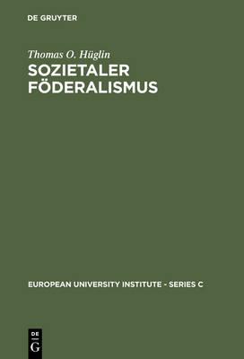 Sozietaler F deralismus: Die Politische Theorie Des Johannes Althusius - Series C--Political and Social Sciences 13 (Hardback)