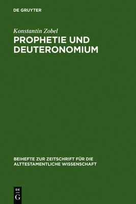 Prophetie Und Deuteronomium - Beihefte Zur Zeitschrift Fa1/4r die Alttestamentliche Wissen 199 (Hardback)