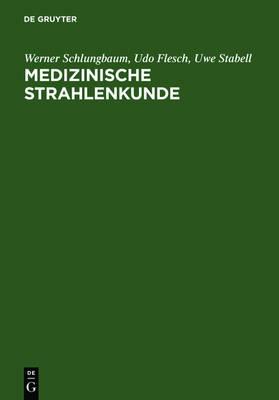 Medizinische Strahlenkunde: Eine Einfuhrung in Die Physikalischen, Technischen Und Biologischen Grundlagen Der Medizinischen Strahlenanwendung Fur Mediziner, Medizinisch-Technische Radiologieassistentinnen Und -Assistenten (Hardback)