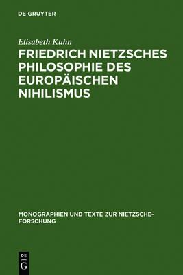 Friedrich Nietzsches Philosophie Des Europ ischen Nihilismus - Monographien Und Texte Zur Nietzsche-Forschung 25 (Hardback)