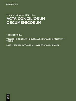 Concilii Actiones XII - XVIII. Epistulae. Indices (Hardback)