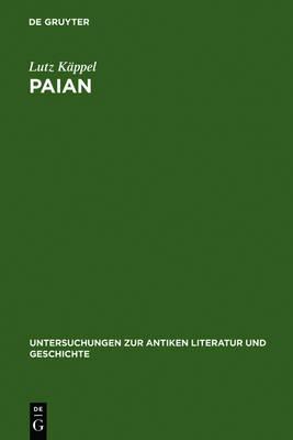 Paian - Untersuchungen Zur Antiken Literatur Und Geschichte 37 (Hardback)