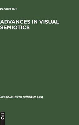 Advances in Visual Semiotics: The Semiotic Web 1992-93 - Approaches to Semiotics [AS] 118 (Hardback)
