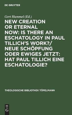 New Creation or Eternal Now: Is there an Eschatology in Paul Tillich's Work?/ Neue Schoepfung oder Ewiges Jetzt: Hat Paul Tillich eine Eschatologie?: Contributions made to the III. International Paul Tillich Symposium held in Frankfurt/Main 1990 / Beitrage des III. Internationalen Paul-Tillich-Symposions in Frankfurt/Main 1990 - Theologische Bibliothek Topelmann (Hardback)
