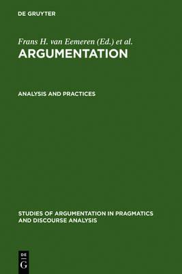 Analysis and Practices - Studies of Argumentation in Pragmatics and Discourse Analysis 3/B (Hardback)